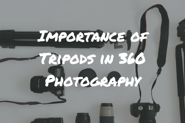 Importance Of Tripods in 360 Photography